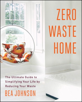 Zero Waste Home -- this book will totally change your view on living simply